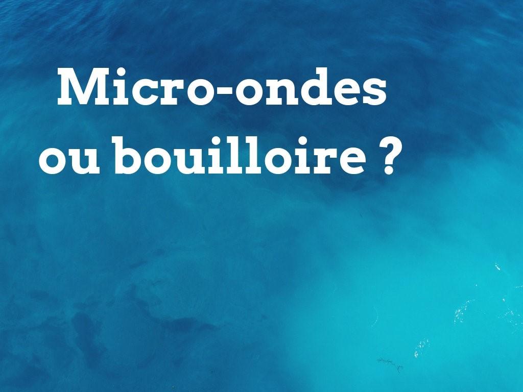 Bouilloire ou micro-ondes pour faire chauffer de l'eau ?